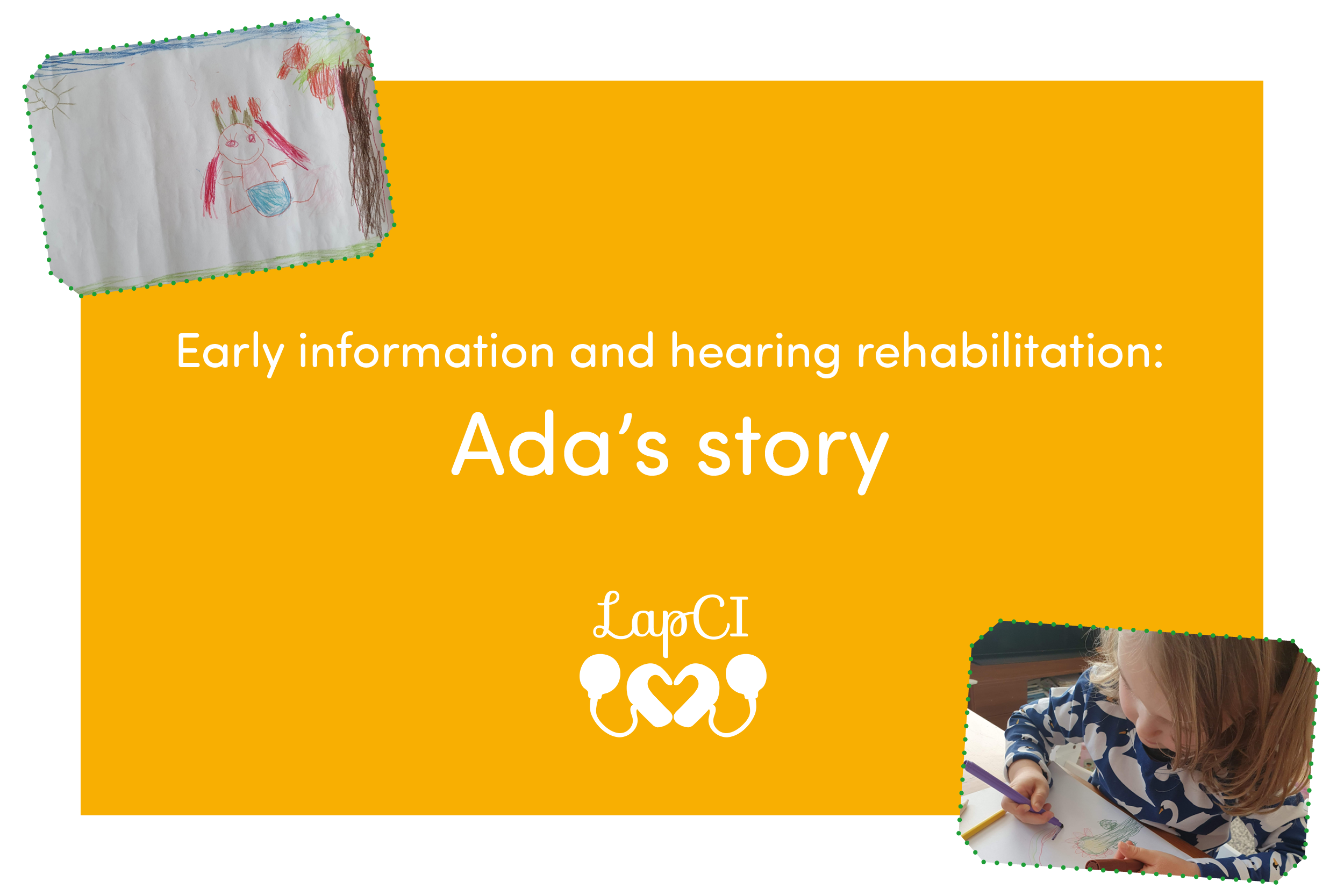 "Picture text: ""Early information and hearing rehabilitation: Ada's story"". Underneath is LapCI ry's logo and two pictures, one with Ada's drawing and one where Ada is drawing."