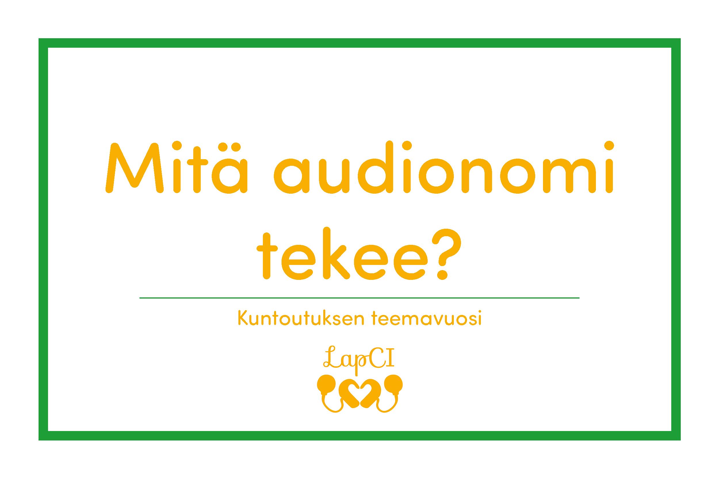 """Kuvassa lukee """"Mitä audionomi tekee? Kuntoutuksen teemavuosi"""""""
